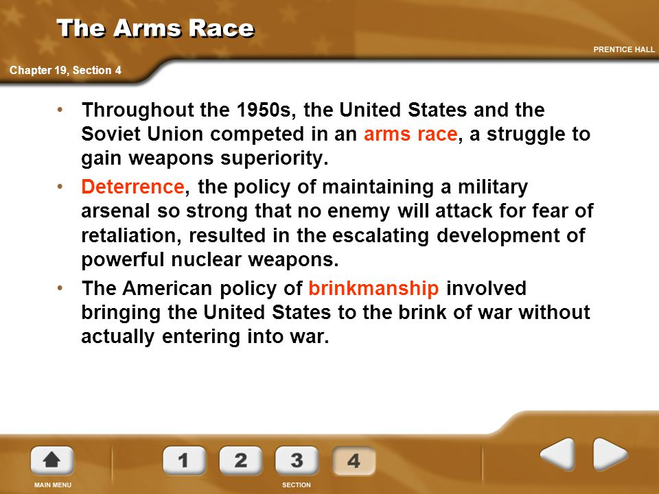 The Arms Race Throughout the 1950s, the United States and the Soviet Union competed in an arms race, a struggle to gain weapons superiority.