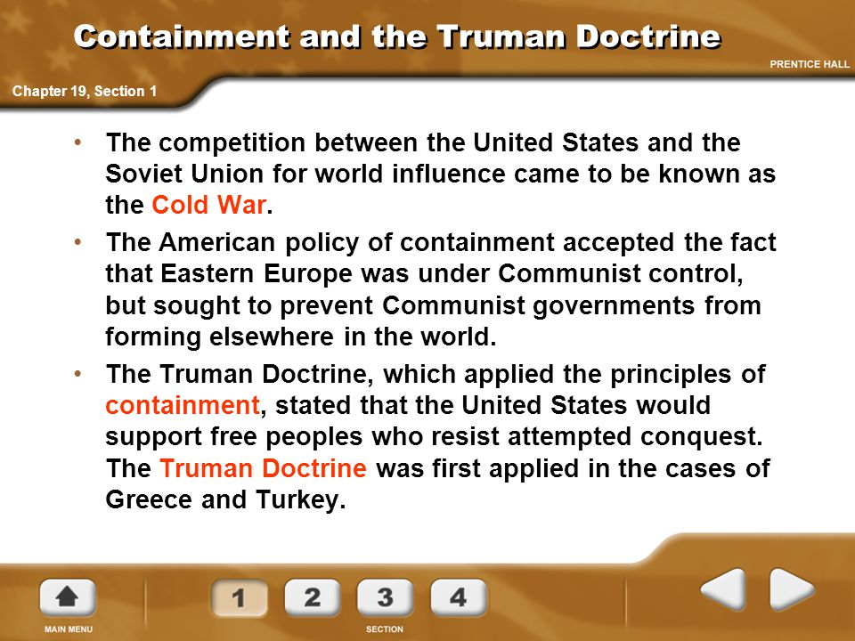 Containment and the Truman Doctrine The competition between the United States and the Soviet Union for world influence came to be known as the Cold Wa