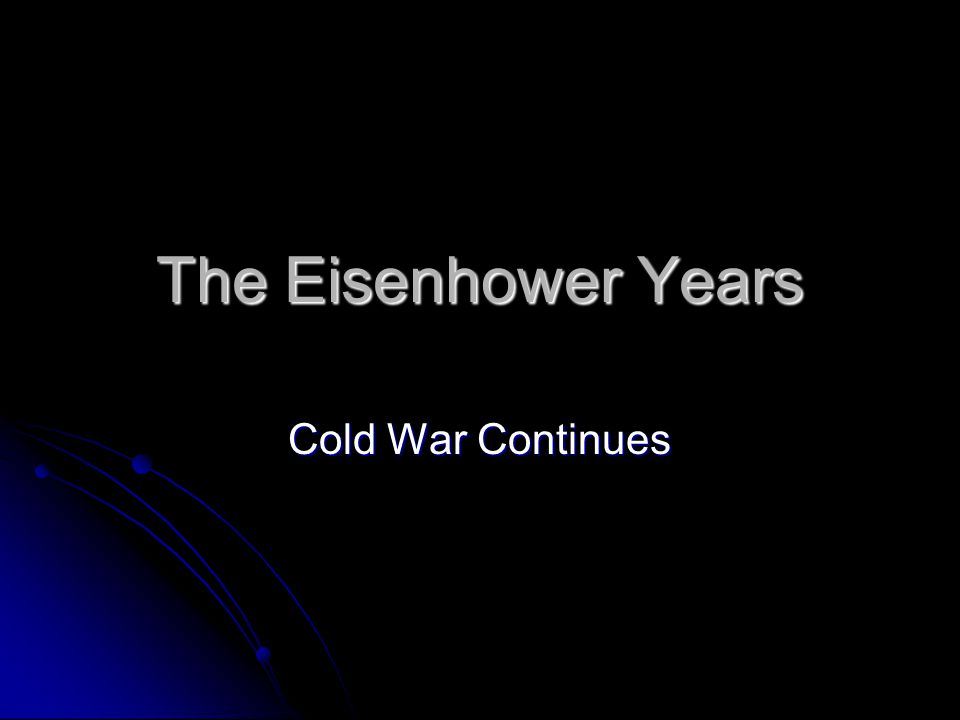 The Eisenhower Years Cold War Continues
