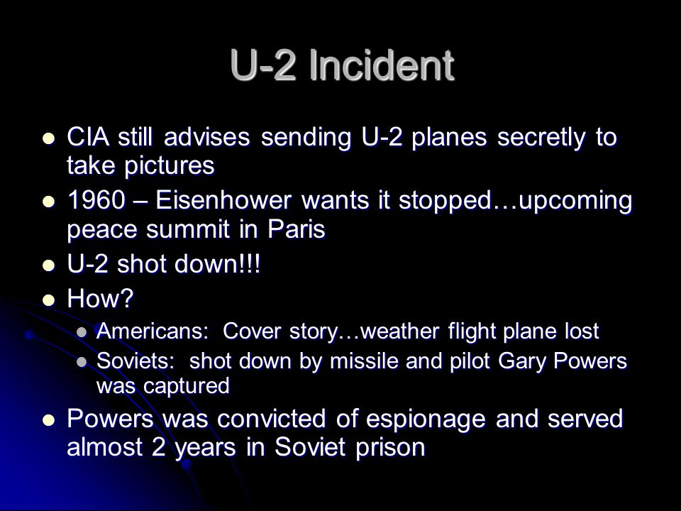 U-2 Incident CIA still advises sending U-2 planes secretly to take pictures CIA still advises sending U-2 planes secretly to take pictures 1960 – Eisenhower wants it stopped…upcoming peace summit in Paris 1960 – Eisenhower wants it stopped…upcoming peace summit in Paris U-2 shot down!!.