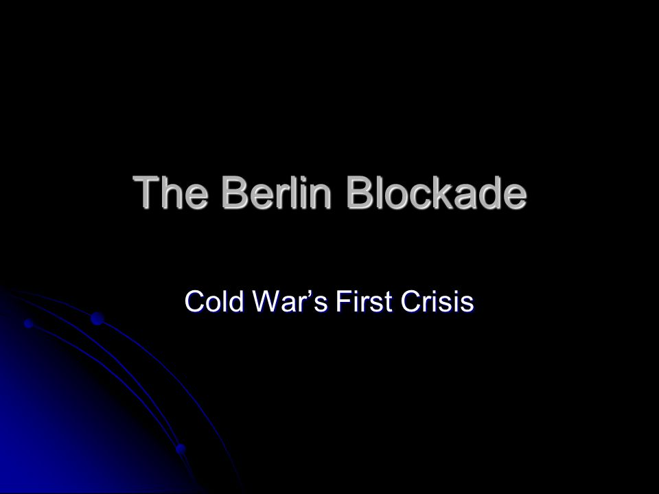 The Berlin Blockade Cold War's First Crisis