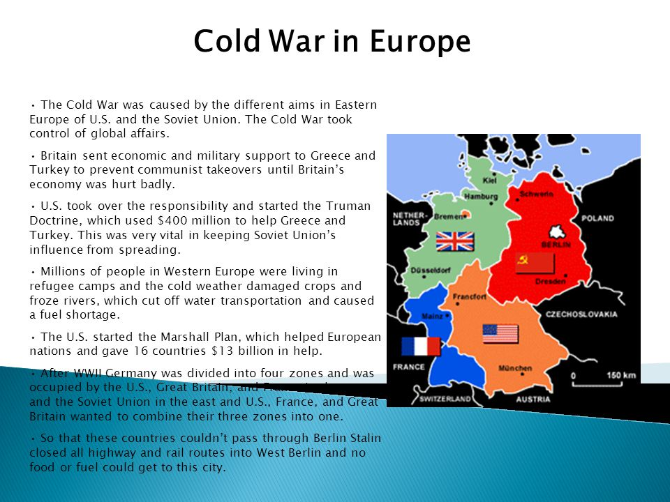 Cold War in Europe The Cold War was caused by the different aims in Eastern Europe of U.S. and the Soviet Union. The Cold War took control of global a