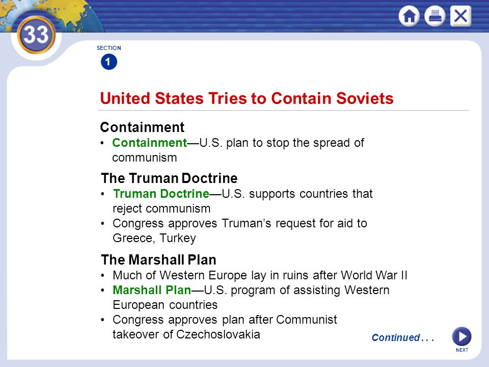 NEXT United States Tries to Contain Soviets SECTION 1 Containment Containment—U.S. plan to stop the spread of communism Continued... The Truman Doctri