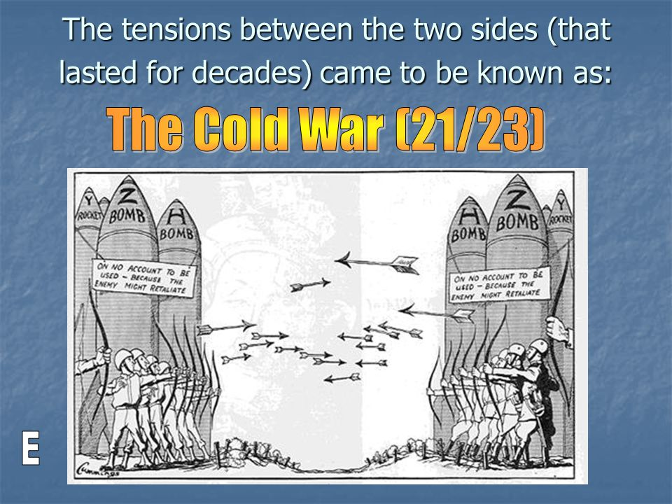 The tensions between the two sides (that lasted for decades) came to be known as: