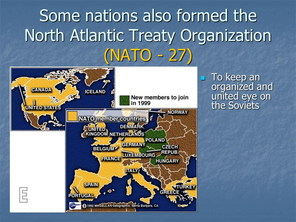 Some nations also formed the North Atlantic Treaty Organization (NATO - 27) To keep an organized and united eye on the Soviets To keep an organized and united eye on the Soviets