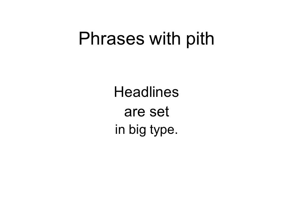 Phrases with pith Headlines are set in big type.