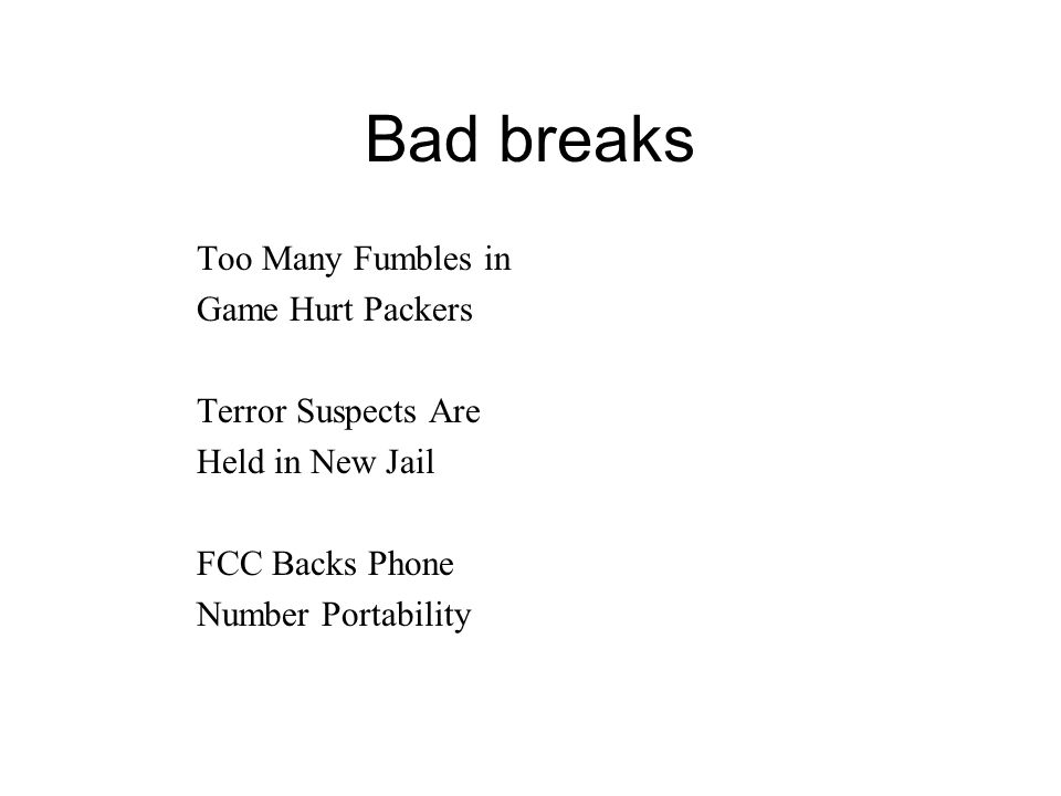 Bad breaks Too Many Fumbles in Game Hurt Packers Terror Suspects Are Held in New Jail FCC Backs Phone Number Portability