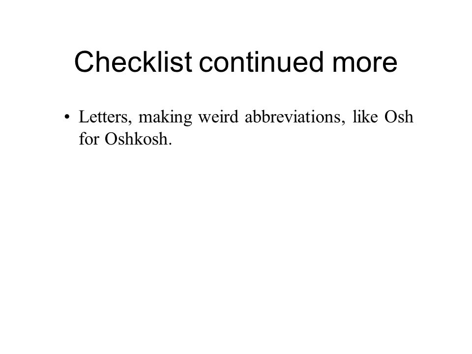 Checklist continued more Letters, making weird abbreviations, like Osh for Oshkosh.