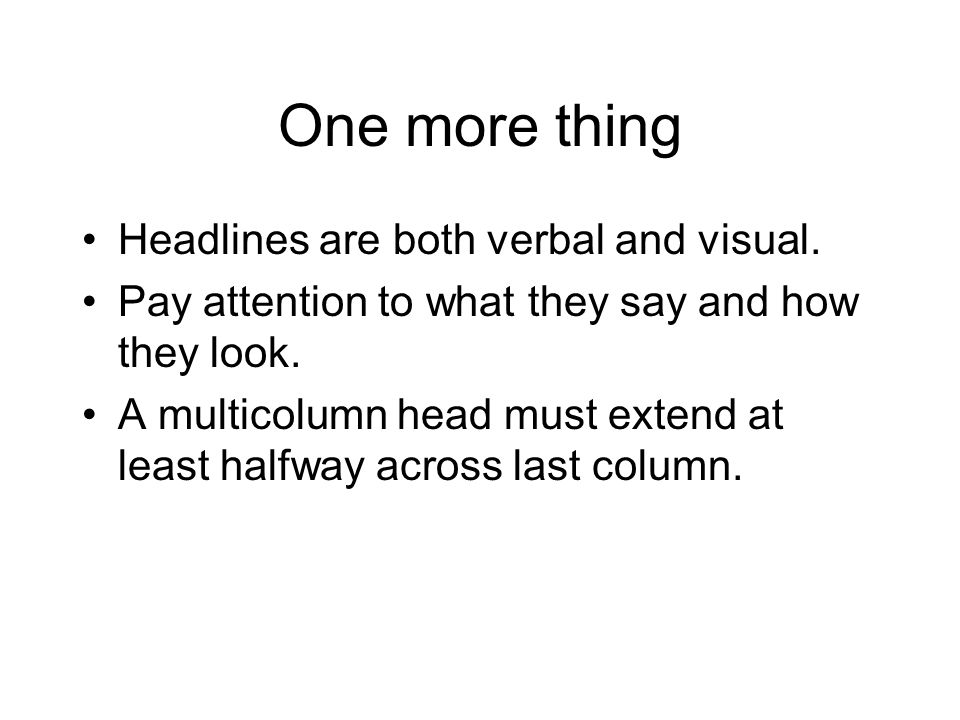 One more thing Headlines are both verbal and visual.