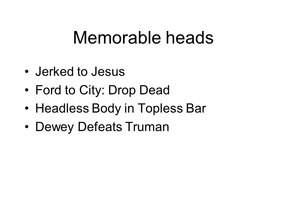 Memorable heads Jerked to Jesus Ford to City: Drop Dead Headless Body in Topless Bar Dewey Defeats Truman