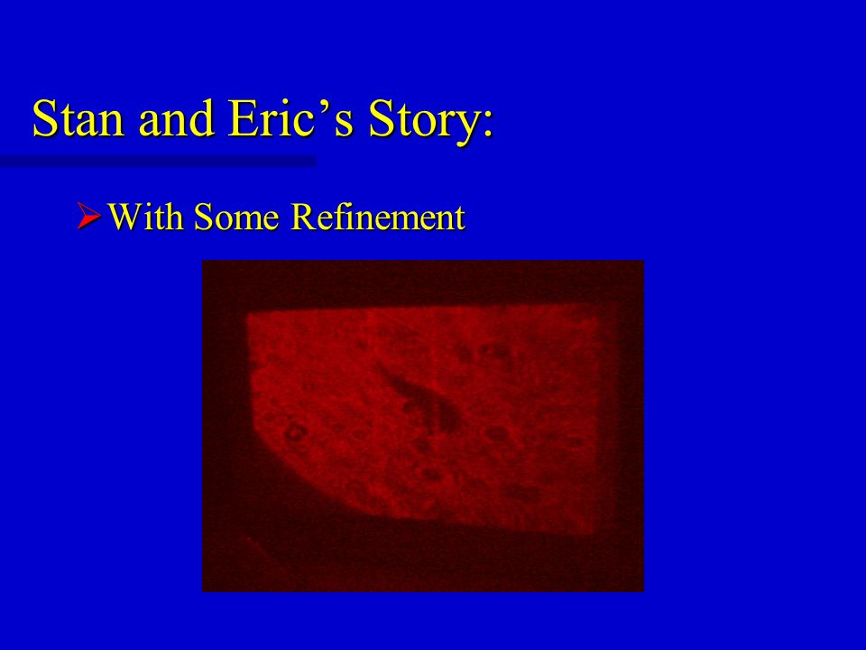 Stan and Eric's Story:  With Some Refinement