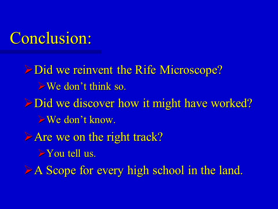 Conclusion:  Did we reinvent the Rife Microscope.