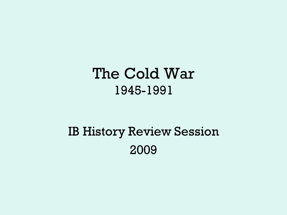 The Cold War 1945-1991 IB History Review Session 2009