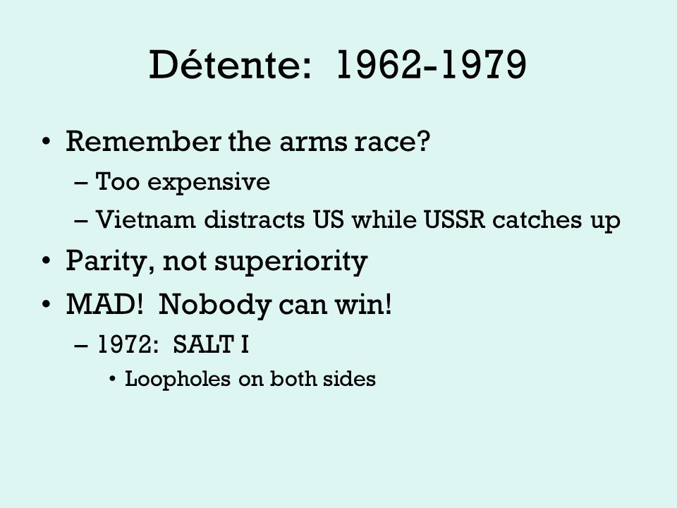 Détente: 1962-1979 Remember the arms race.