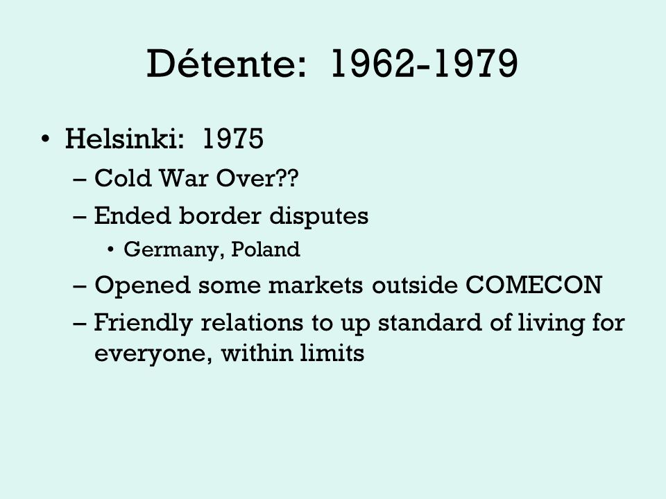 Détente: 1962-1979 Helsinki: 1975 –Cold War Over .