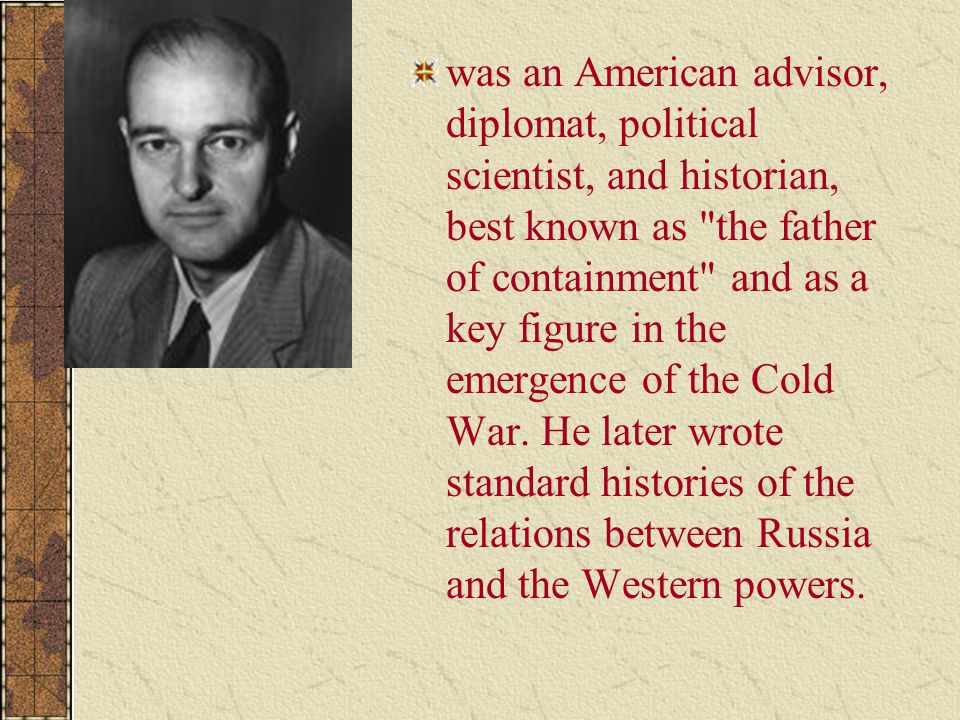 was an American advisor, diplomat, political scientist, and historian, best known as