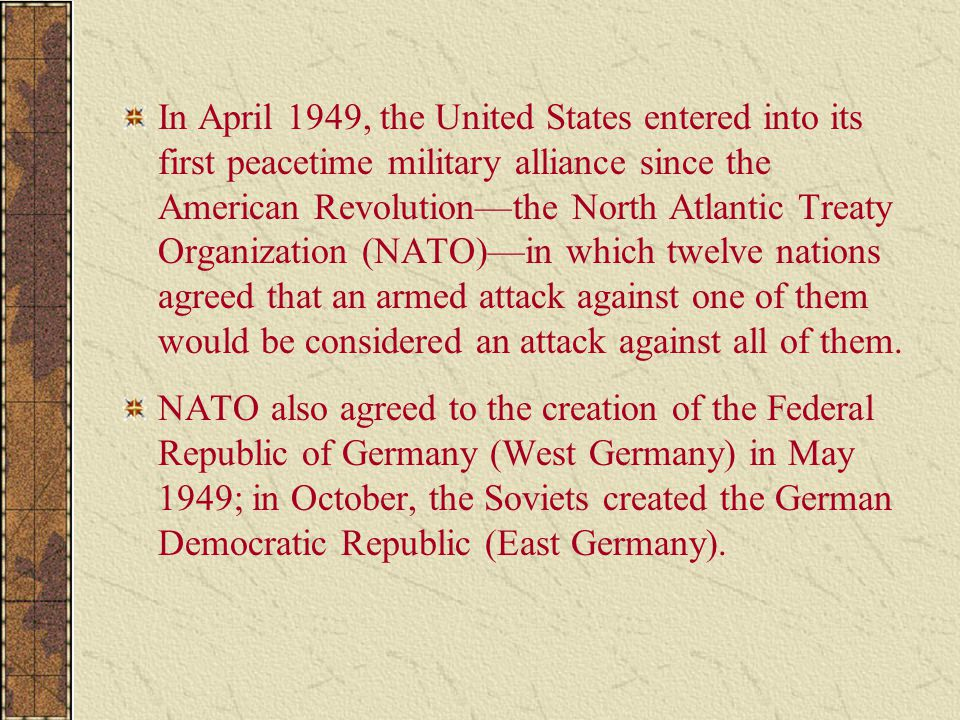 In April 1949, the United States entered into its first peacetime military alliance since the American Revolution—the North Atlantic Treaty Organizati