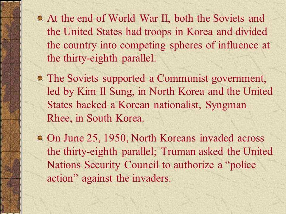At the end of World War II, both the Soviets and the United States had troops in Korea and divided the country into competing spheres of influence at