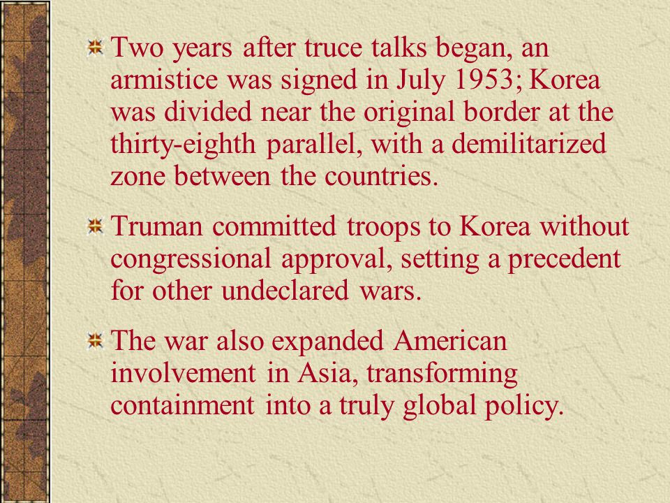 Two years after truce talks began, an armistice was signed in July 1953; Korea was divided near the original border at the thirty-eighth parallel, wit