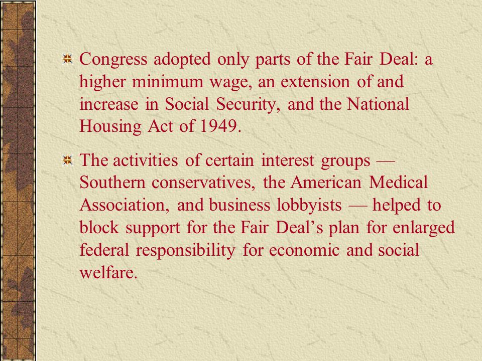 Congress adopted only parts of the Fair Deal: a higher minimum wage, an extension of and increase in Social Security, and the National Housing Act of