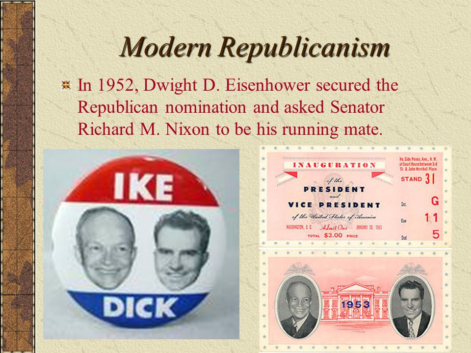 Modern Republicanism In 1952, Dwight D. Eisenhower secured the Republican nomination and asked Senator Richard M. Nixon to be his running mate.