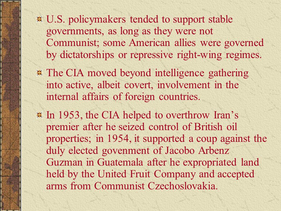 U.S. policymakers tended to support stable governments, as long as they were not Communist; some American allies were governed by dictatorships or rep