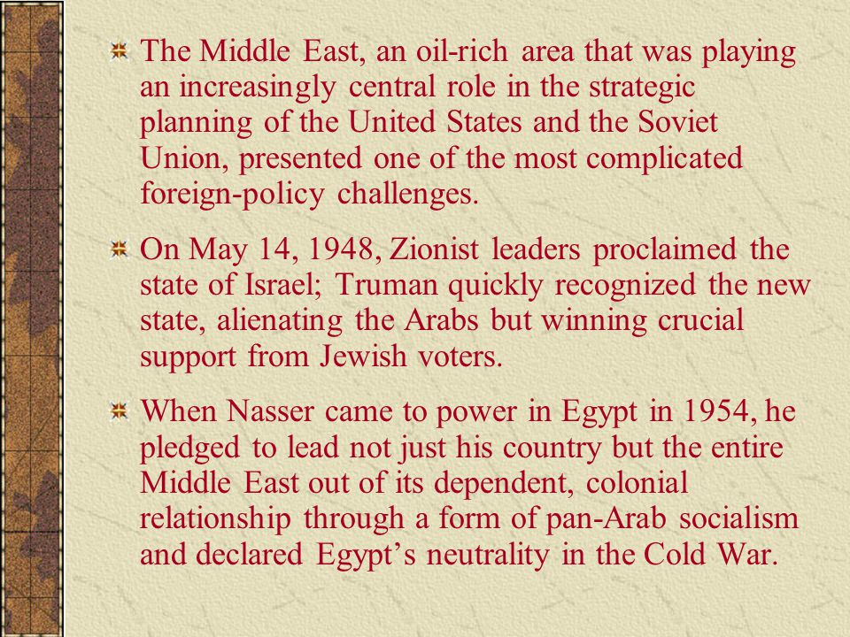 The Middle East, an oil-rich area that was playing an increasingly central role in the strategic planning of the United States and the Soviet Union, p