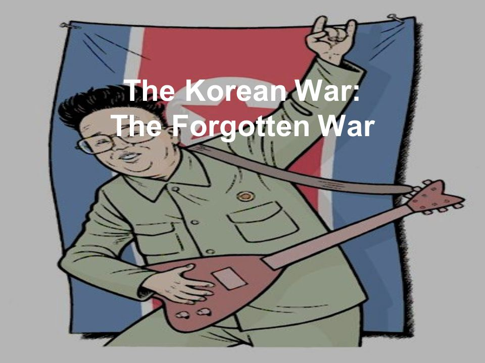 The Korean War: The Forgotten War