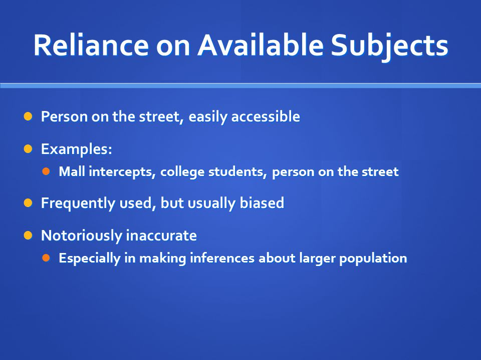 Reliance on Available Subjects Person on the street, easily accessible Person on the street, easily accessible Examples: Examples: Mall intercepts, co