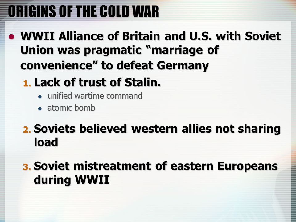 ORIGINS OF THE COLD WAR WWII Alliance of Britain and U.S.