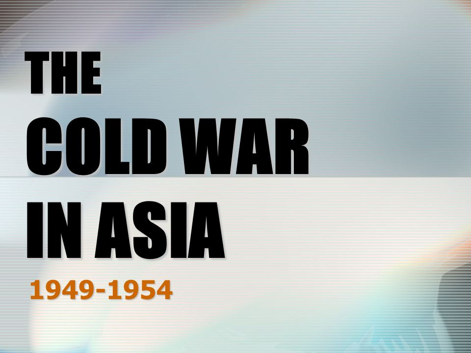 THE COLD WAR IN ASIA 1949-1954