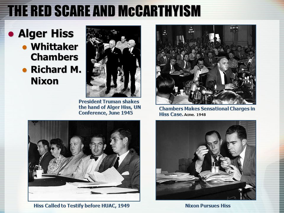 THE RED SCARE AND McCARTHYISM Alger Hiss Alger Hiss Whittaker Chambers Whittaker Chambers Richard M.