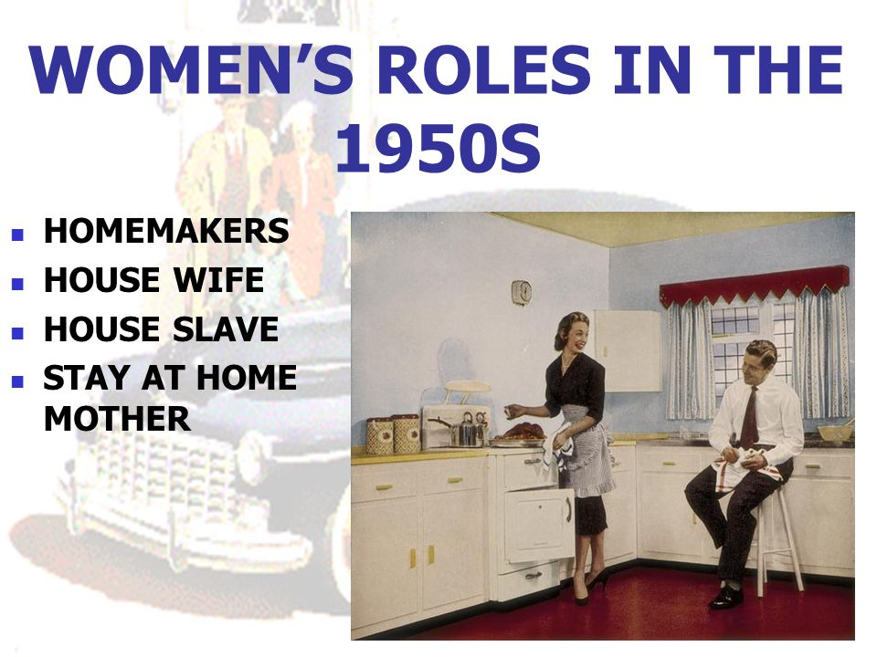 WOMEN'S ROLES IN THE 1950S HOMEMAKERS HOUSE WIFE HOUSE SLAVE STAY AT HOME MOTHER