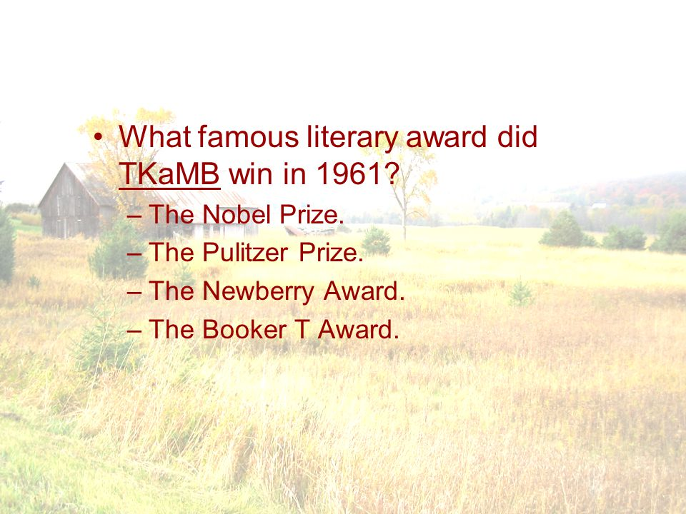 What famous literary award did TKaMB win in 1961. –The Nobel Prize.