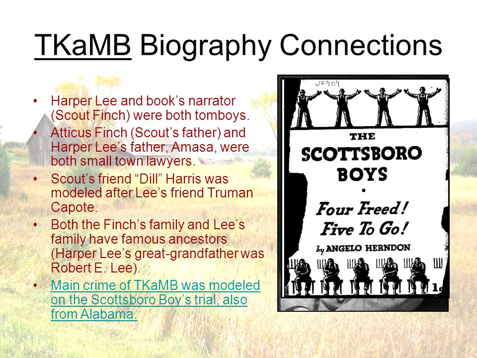 TKaMB Biography Connections Harper Lee and book's narrator (Scout Finch) were both tomboys.