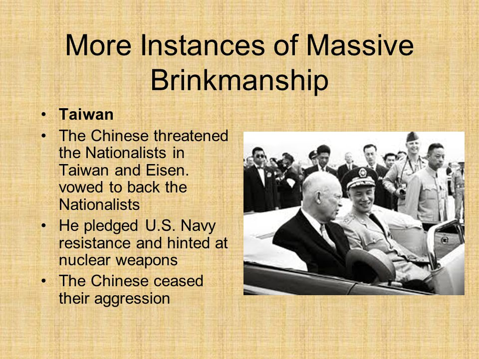 More Instances of Massive Brinkmanship Taiwan The Chinese threatened the Nationalists in Taiwan and Eisen.