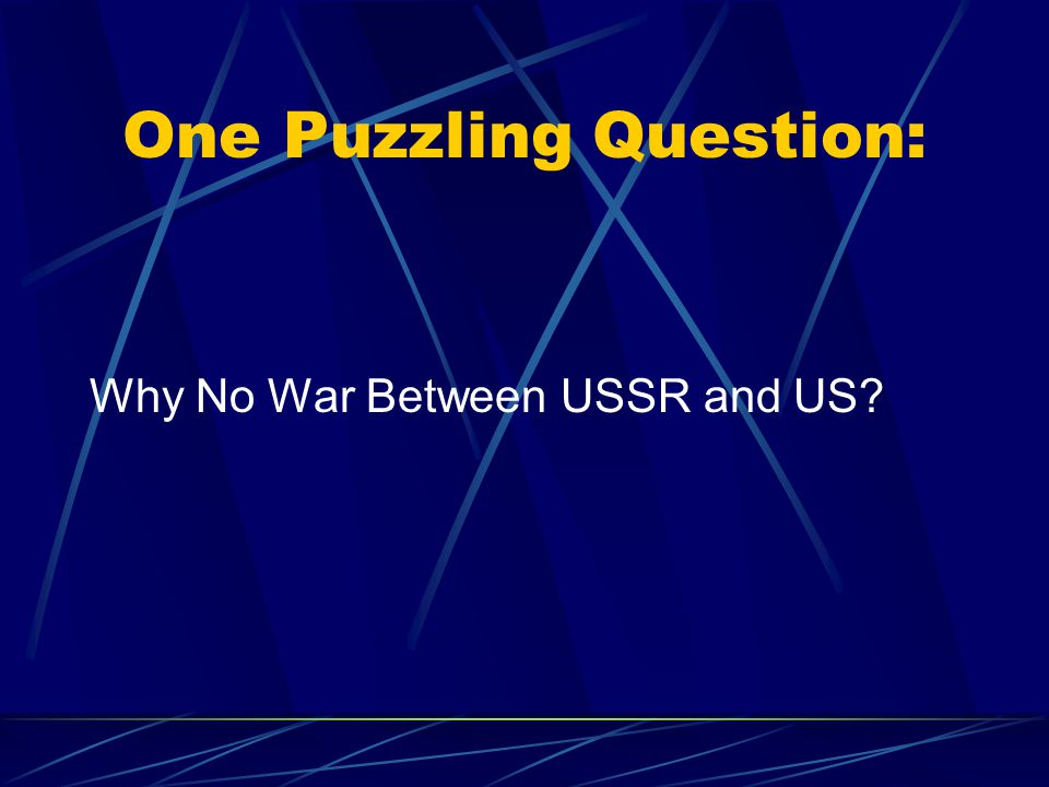 One Puzzling Question: Why No War Between USSR and US