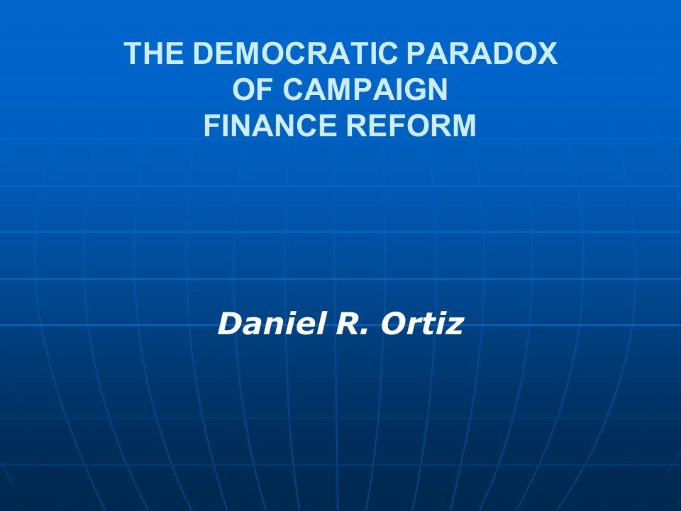 THE DEMOCRATIC PARADOX OF CAMPAIGN FINANCE REFORM Daniel R. Ortiz