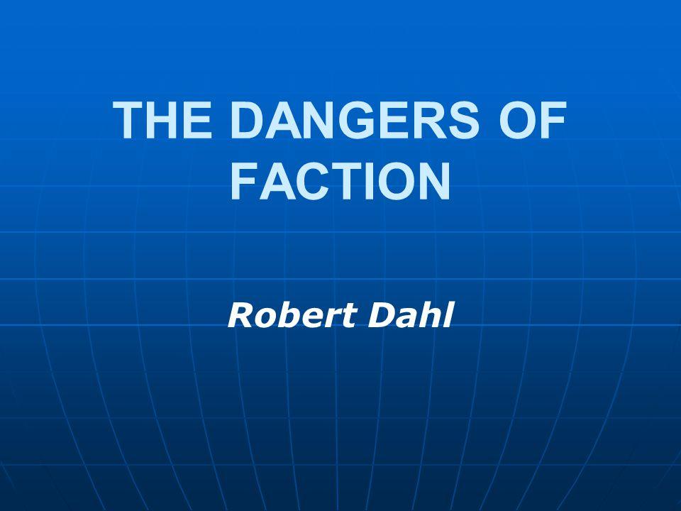 THE DANGERS OF FACTION Robert Dahl