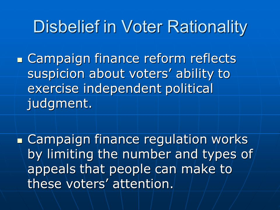 Disbelief in Voter Rationality Campaign finance reform reflects suspicion about voters' ability to exercise independent political judgment.