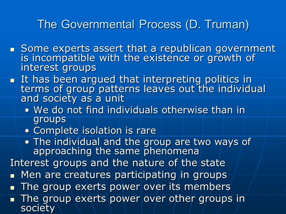 The Governmental Process (D. Truman) Some experts assert that a republican government is incompatible with the existence or growth of interest groups