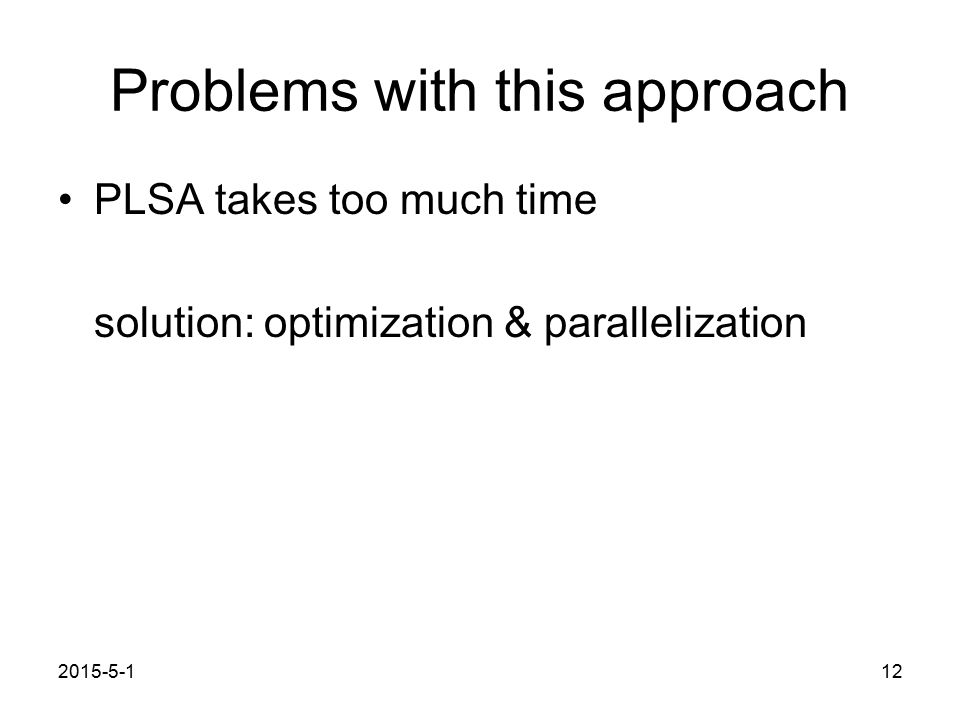 2015-5-112 Problems with this approach PLSA takes too much time solution: optimization & parallelization