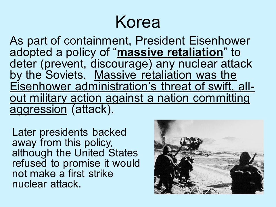 """Korea As part of containment, President Eisenhower adopted a policy of """"massive retaliation"""" to deter (prevent, discourage) any nuclear attack by the"""