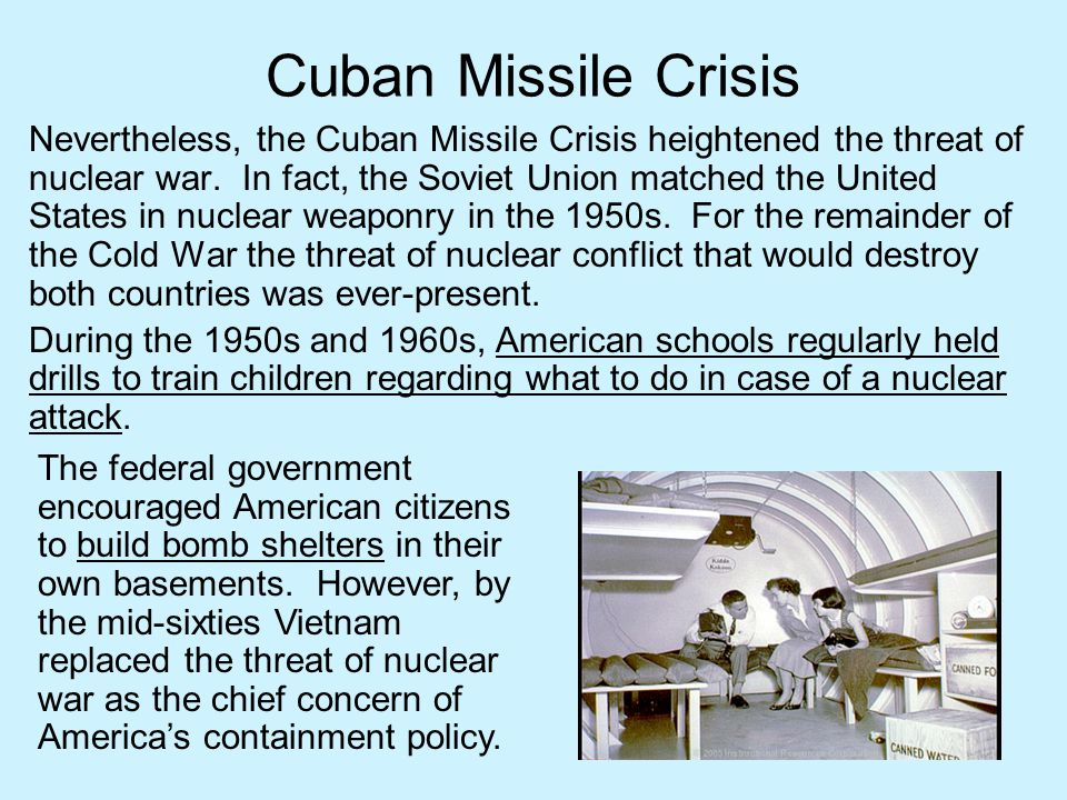 Cuban Missile Crisis Nevertheless, the Cuban Missile Crisis heightened the threat of nuclear war. In fact, the Soviet Union matched the United States