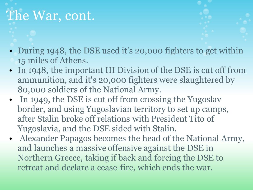 The War, cont. During 1948, the DSE used it s 20,000 fighters to get within 15 miles of Athens.