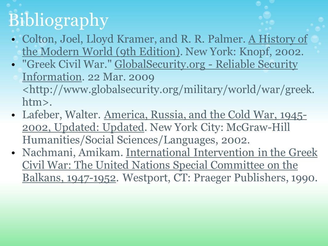 Bibliography Colton, Joel, Lloyd Kramer, and R. R. Palmer. A History of the Modern World (9th Edition). New York: Knopf, 2002.