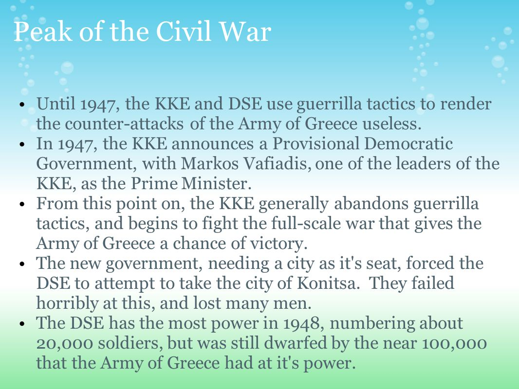 Peak of the Civil War Until 1947, the KKE and DSE use guerrilla tactics to render the counter-attacks of the Army of Greece useless.