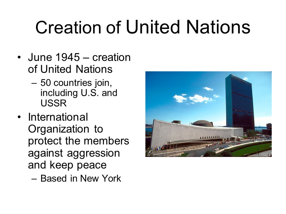 The UN Charter called for a large body called the General Assembly –Similar to international town meeting –Each country who was a member could cast a vote, including membership of other countries Security Council –11-member body with real power to investigate and settle disputes –5 permanent members: Britain, China, France, U.S.