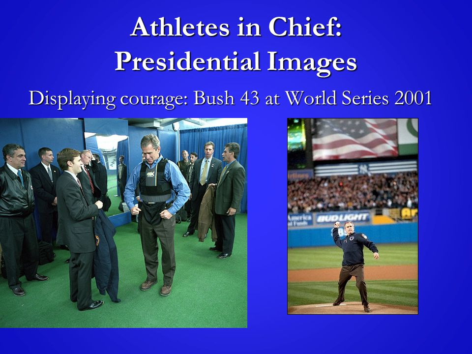 Athletes in Chief: Presidential Images Displaying courage: Bush 43 at World Series 2001