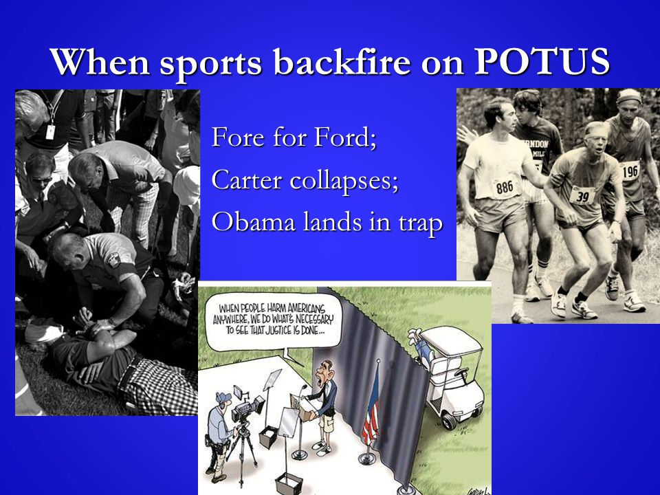 When sports backfire on POTUS Fore for Ford; Fore for Ford; Carter collapses; Carter collapses; Obama lands in trap Obama lands in trap